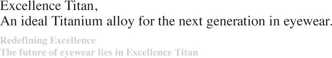 Excellence Titan, An ideal Titanium alloy for the next generation in eyewear.